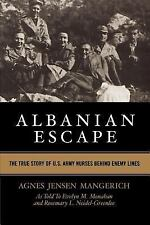 Albanian Escape : The True Story of U. S. Army Nurses Behind Enemy Lines by...