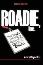 Roadie,Inc. Second Edition : How to Gain and Keep a Career in the Live Music...