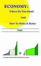Economy : Where Do You Stand and How to Make It Better by Sam (2003, Paperback)