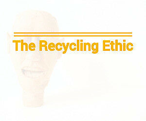 The Recycling Ethic