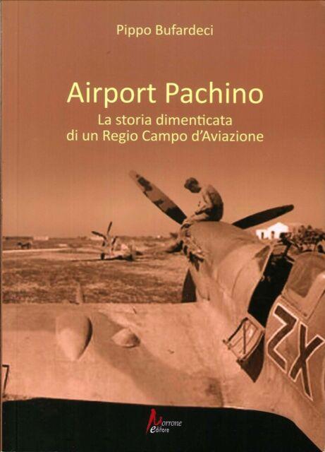 Airport Pachino. La storia dimenticata di un regio campo d'aviazione - [Morrone]
