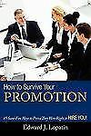 How to Survive Your Promotion : 85 Sure-Fire Ways to Prove They Were Right to...