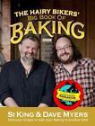 The Hairy Bikers' Big Book of Baking von Si King, Dave Myers und Hairy Bikers (2012, Gebundene Ausgabe)