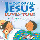 Most of All, Jesus Loves You! by Noel Piper (Hardback, 2004)