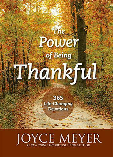 The Power of Being Thankful: 365 Life auswechseln Andachten by Meyer,Joyce Paper