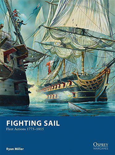 Fighting Sail - Fleet Actions 1775-1815 (Osprey Kriegsspiele) By Ryan Miller,Neu