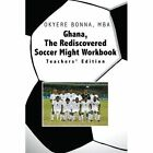 Ghana The Rediscovered Soccer Might Workbook Teachers' Edition 9781441542724
