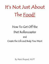 It's Not Just about the Food : How to Get off the Diet Rollercoaster and...