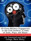 Us-China Military Engagement in the 21st Century: A Clash of Ends, Ways, and Means by Mark Mhley (Paperback / softback, 2012)