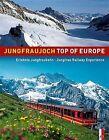 Jungfraujoch Top of Europe: Jungfrau Railway Experience by Rainer Rettner, Peter Krebs, Beat Moser, Werner Catrina (Hardback, 2011)