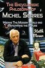 The Encyclopedic Philosophy of Michel Serres: Writing the Modern World and Anticipating the Future by Keith Moser (Paperback / softback, 2016)