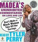 Don't Make a Black Woman Take Off Her Earrings: Madea's Uninhibited Commentaries on Love and Life by Penguin Putnam Inc (CD-Audio, 2007)