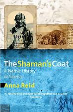 The Shaman's Coat: A Native History of Siberia, Reid, Anna, Very Good Book