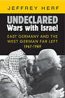 Undeclared Wars with Israel: East Germany and the West German Far Left, 1967-1989 by Jeffrey Herf (Paperback, 2016)