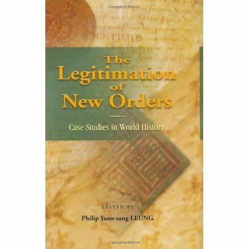 The Legitimation of New Orders: Case Studies in World History, Philip Yuen-Sang
