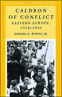 Caldron of Conflict: Eastern Europe, 1918-1945 by Edward D. Wynot (Paperback, 1998)