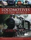The Illustrated Guide to Locomotives of the World by Colin Garratt (Paperback, 2010)