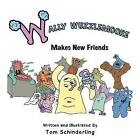 Wally Wuzzlemoore Makes New Friends by Tom Schinderling (Paperback / softback, 2015)