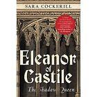 Eleanor of Castile: The Shadow Queen by Sara Cockerill (Hardback, 2014)