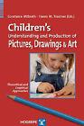 Children's Understanding and Production of Pictures, Drawings, and Art: Theoretical and Empirical Approaches by Hogrefe Publishing (Paperback, 2007)
