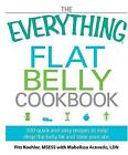 The  Everything  Flat Belly Cookbook: 300 Quick and Easy Recipes to Help Drop the Belly Fat and Tone Your Abs by Fitz Koehler (Paperback, 2009)