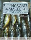 Billingsgate Market Fish & Shellfish Cookbook: Recipes from the UK's World Famous Fish Market Founded in 1327 by C. J. Jackson (Paperback, 2015)