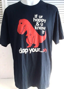 8d6d6e581f Mens 2XL Dinosaur T-Rex Shirt If Ur Happy and You Know It Clap Your ...