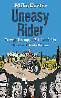 Uneasy Rider: Travels Through a Mid-life Crisis by Mike Carter (Paperback, 2008)