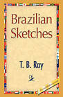 Brazilian Sketches by T B Ray (Hardback, 2008)