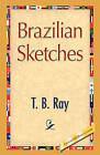 Brazilian Sketches by T B Ray (Hardback, 2008)