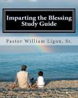Imparting The Blessing Study Guide by T William SR Ligon 9780982992906