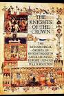 The Knights of the Crown: The Monarchical Orders of Knighthood in Later Medieval Europe 1325-1520 by D'Arcy Jonathan Dacre Boulton (Paperback, 1987)