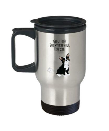 Boston Terrier Fart Travel Mug Yeah I Fart But My Mom Still Loves Me-...