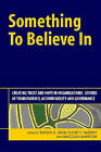 Something to Believe in: Creating Trust and Hope in Organisations: Stories of Transparency, Accountability and Governance by Taylor & Francis Ltd (Paperback, 2003)