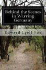 Behind the Scenes in Warring Germany by Edward Lyell Fox (Paperback / softback, 2014)