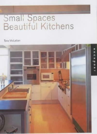 Small Spaces, Beautiful Kitchens (Interior Design and Architecture),Tara McLell