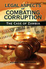 Legal Aspects of Combating Corruption: The Case of Zambia by Kenneth Kaoma Mwenda (Hardback, 2007)