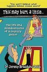 This May Hurt a Little...: The Life and Misadventures of a Country Doctor by Dr. Jeremy Bradshaw-Smith (Paperback, 2014)