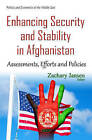 Enhancing Security & Stability in Afghanistan: Assessments, Efforts & Policies by Nova Science Publishers Inc (Hardback, 2016)