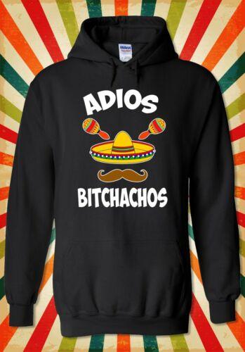 ADIOS Bitchachos Mexican Mustache Men Women Unisex Top Hoodie Sweatshirt 2174