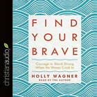 Find Your Brave: Courage to Stand Strong When the Waves Crash in by Holly Wagner (CD-Audio, 2016)