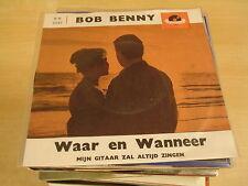 45T SINGLE / BOB BENNY - WAAR EN WANNEER