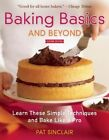 Baking Basics and Beyond: Learn These Simple Techniques and Bake Like a Pro by Pat Sinclair (Paperback, 2011)