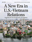 A New Era in U.S.-Vietnam Relations: Deepening Ties Two Decades after Normalization by Murray Hiebert, Gregory B. Poling, Phuong Nguyen (Paperback, 2014)