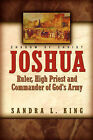 Joshua-Ruler, High Priest and Commander of God's Army by Sandra King (Paperback / softback, 2003)