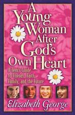 A Young Woman After God's Own Heart: A Teen's Guide to Friends, Faith, Family, a