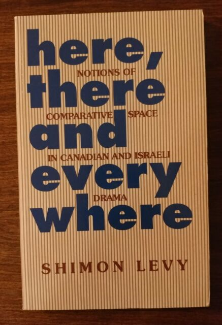 Here, There and Everywhere : Space in Canadian and Israeli Drama, Paperback b...