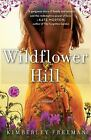 Wildflower Hill by Kimberley Freeman (2011, Paperback)
