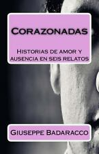 Corazonadas : Historias de Amor y Ausencia en Seis Relatos by Giuseppe...