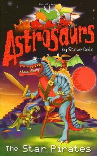 Astrosaurs 10: The Star Pirates-Steve Cole